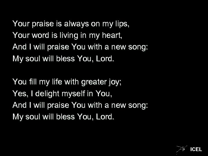 Your praise is always on my lips, Your word is living in my heart,