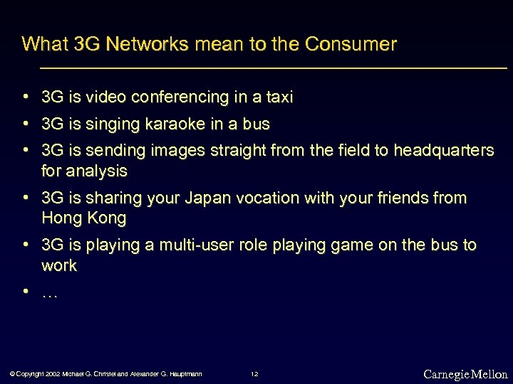 What 3 G Networks mean to the Consumer • 3 G is video conferencing