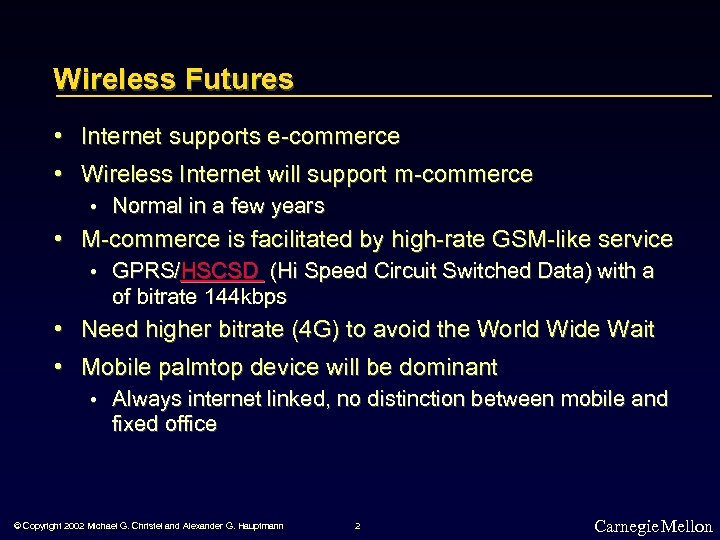 Wireless Futures • Internet supports e-commerce • Wireless Internet will support m-commerce • Normal