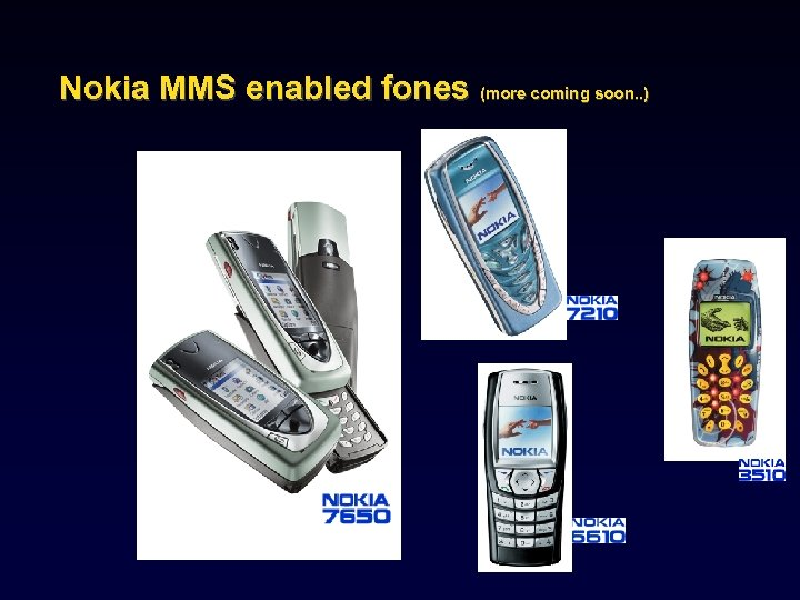 Nokia MMS enabled fones (more coming soon. . )