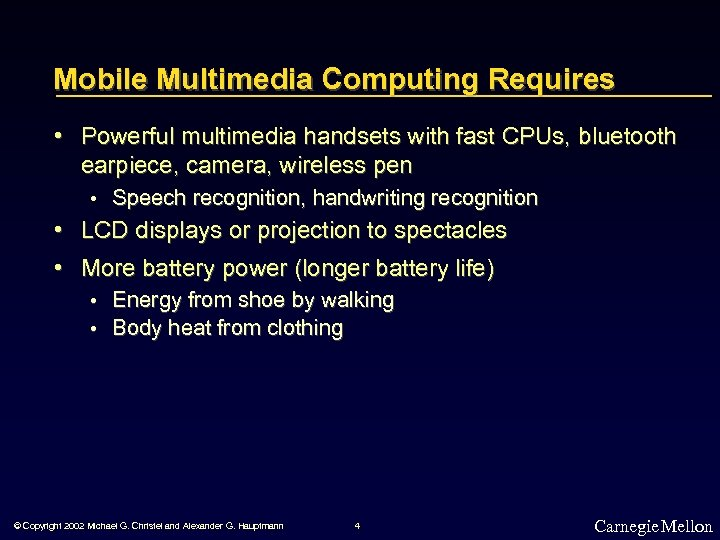 Mobile Multimedia Computing Requires • Powerful multimedia handsets with fast CPUs, bluetooth earpiece, camera,