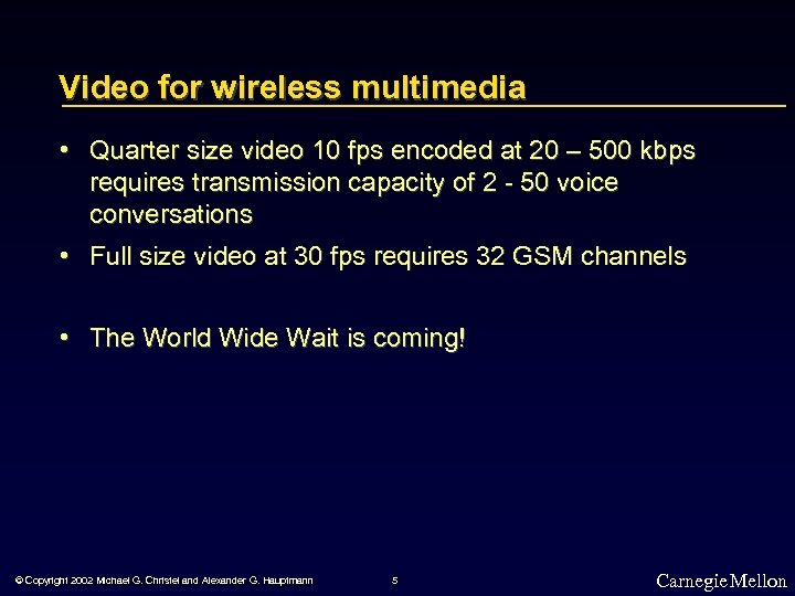 Video for wireless multimedia • Quarter size video 10 fps encoded at 20 –