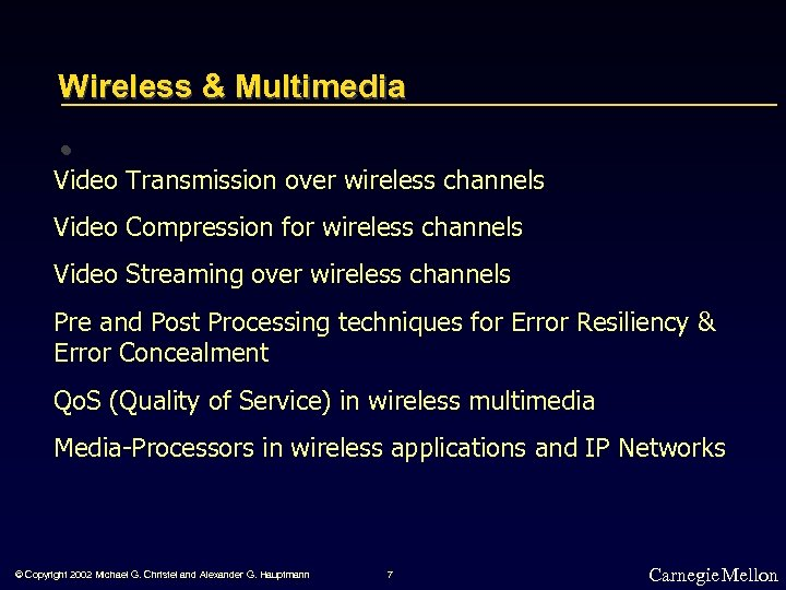 Wireless & Multimedia • Video Transmission over wireless channels Video Compression for wireless channels