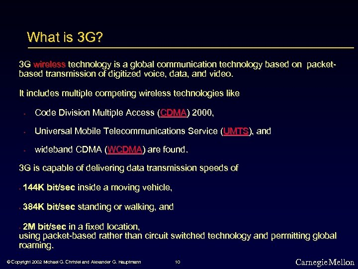 What is 3 G? 3 G wireless technology is a global communication technology based