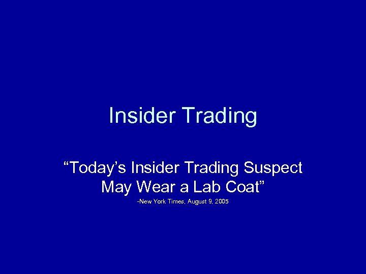"""Insider Trading """"Today's Insider Trading Suspect May Wear a Lab Coat"""" -New York Times,"""