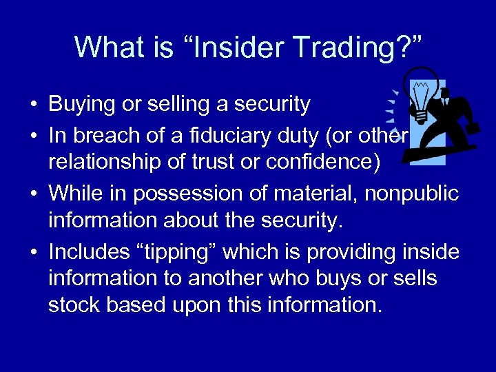 """What is """"Insider Trading? """" • Buying or selling a security • In breach"""