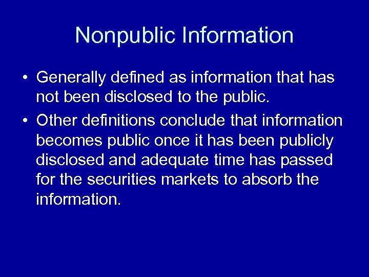 Nonpublic Information • Generally defined as information that has not been disclosed to the