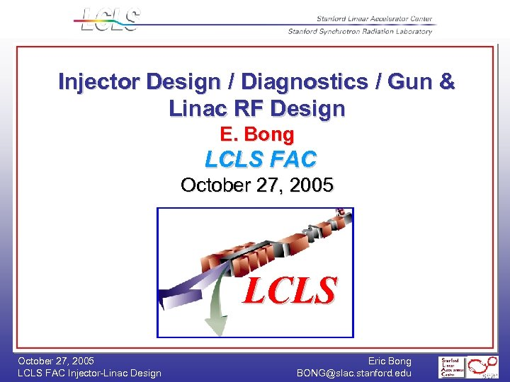 Injector Design / Diagnostics / Gun & Linac RF Design E. Bong LCLS FAC