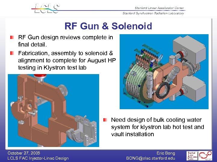 RF Gun & Solenoid RF Gun design reviews complete in final detail. Fabrication, assembly