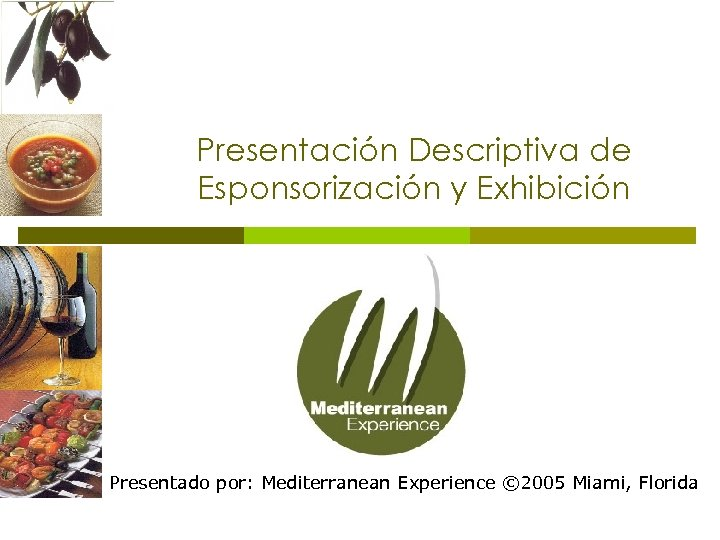Presentación Descriptiva de Esponsorización y Exhibición Presentado por: Mediterranean Experience © 2005 Miami, Florida