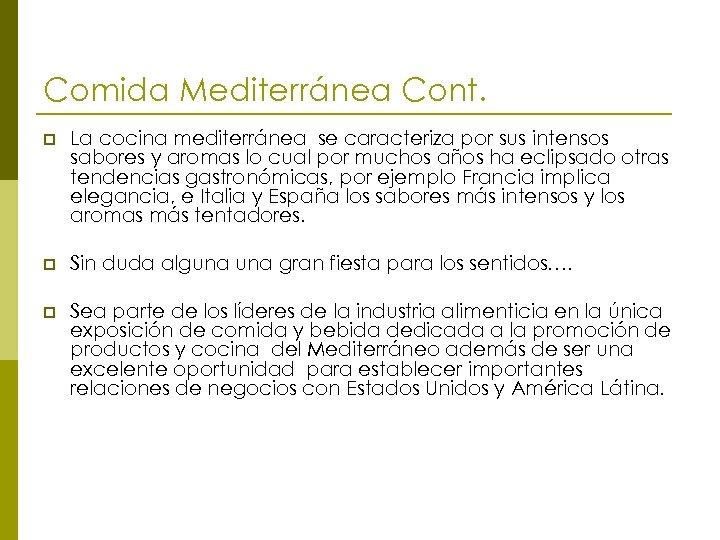 Comida Mediterránea Cont. p La cocina mediterránea se caracteriza por sus intensos sabores y