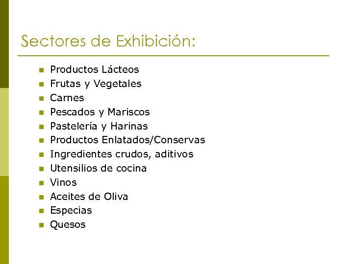 Sectores de Exhibición: n n n Productos Lácteos Frutas y Vegetales Carnes Pescados y