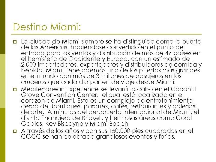 Destino Miami: p p p La ciudad de Miami siempre se ha distinguido como