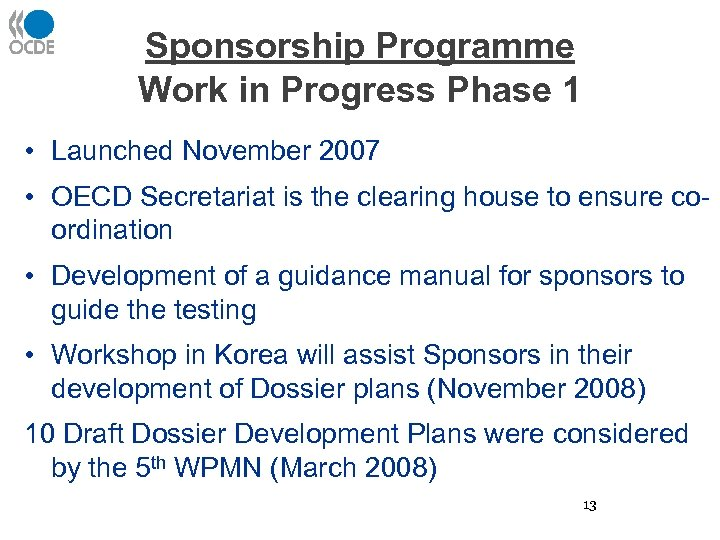 Sponsorship Programme Work in Progress Phase 1 • Launched November 2007 • OECD Secretariat