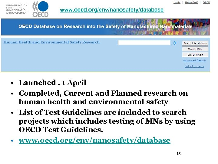www. oecd. org/env/nanosafety/database • Launched , 1 April • Completed, Current and Planned research