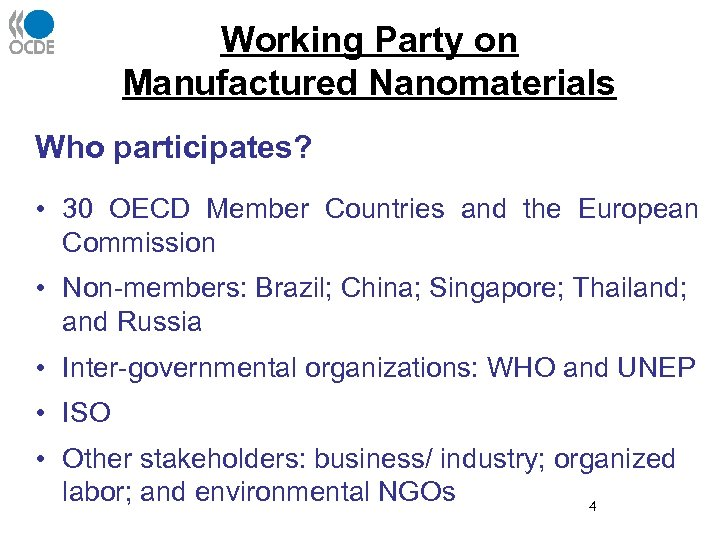 Working Party on Manufactured Nanomaterials Who participates? • 30 OECD Member Countries and the