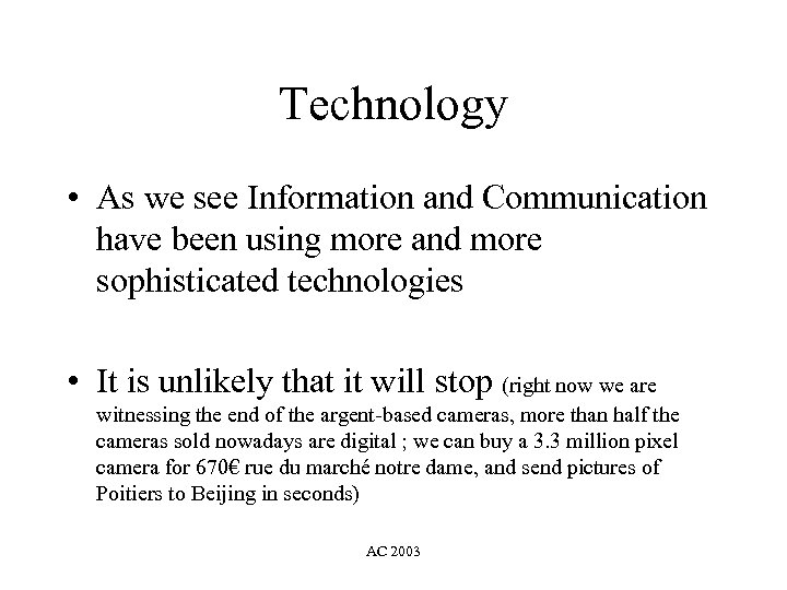 Technology • As we see Information and Communication have been using more and more