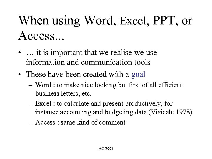 When using Word, Excel, PPT, or Access. . . • … it is important