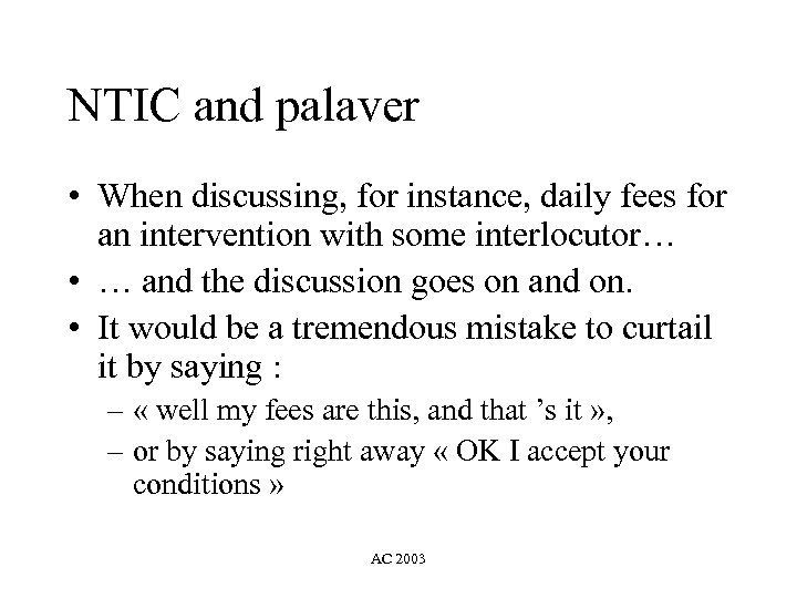 NTIC and palaver • When discussing, for instance, daily fees for an intervention with
