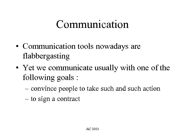 Communication • Communication tools nowadays are flabbergasting • Yet we communicate usually with one