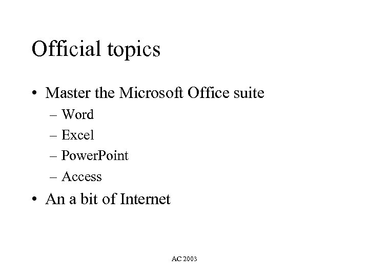 Official topics • Master the Microsoft Office suite – Word – Excel – Power.