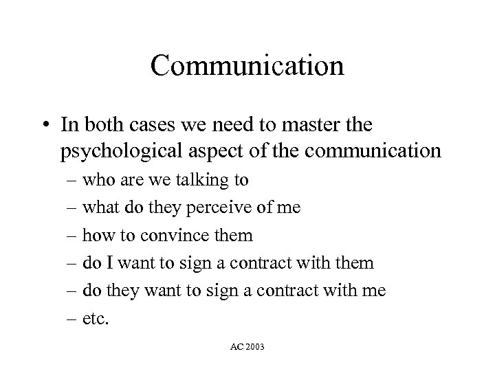 Communication • In both cases we need to master the psychological aspect of the