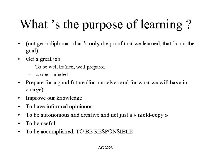 What 's the purpose of learning ? • (not get a diploma : that