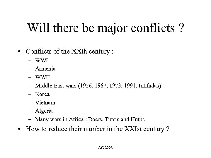 Will there be major conflicts ? • Conflicts of the XXth century : –