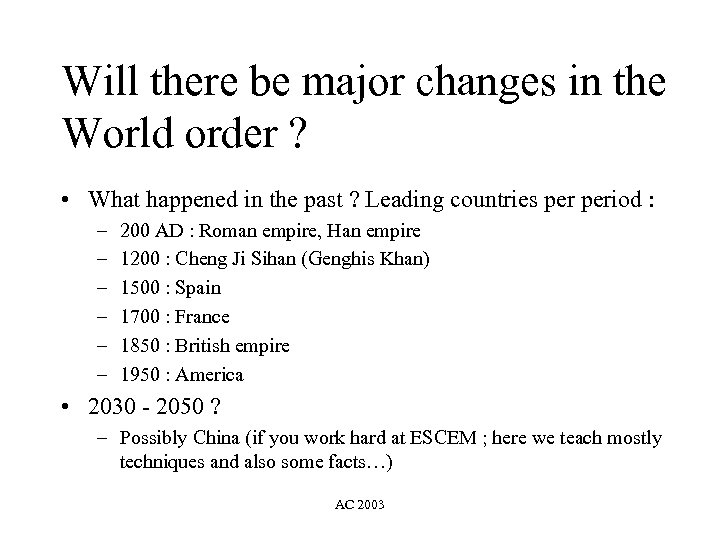 Will there be major changes in the World order ? • What happened in