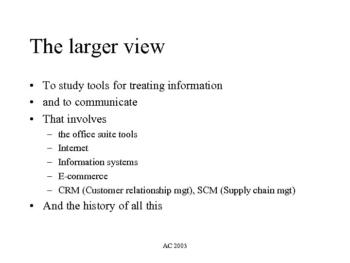 The larger view • To study tools for treating information • and to communicate