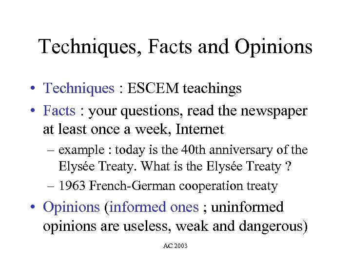 Techniques, Facts and Opinions • Techniques : ESCEM teachings • Facts : your questions,