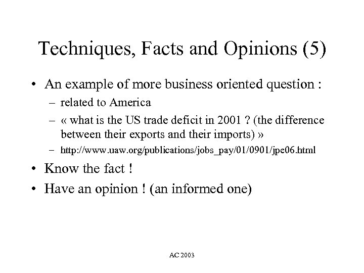 Techniques, Facts and Opinions (5) • An example of more business oriented question :