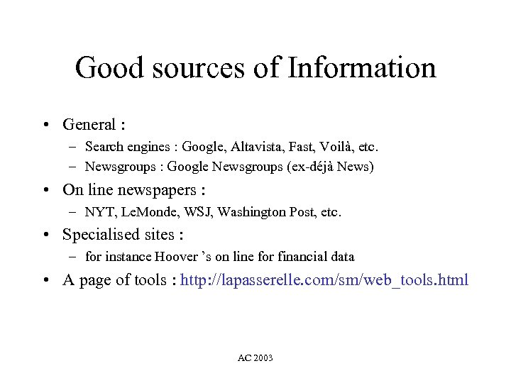 Good sources of Information • General : – Search engines : Google, Altavista, Fast,