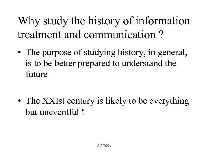 Why study the history of information treatment and communication ? • The purpose of
