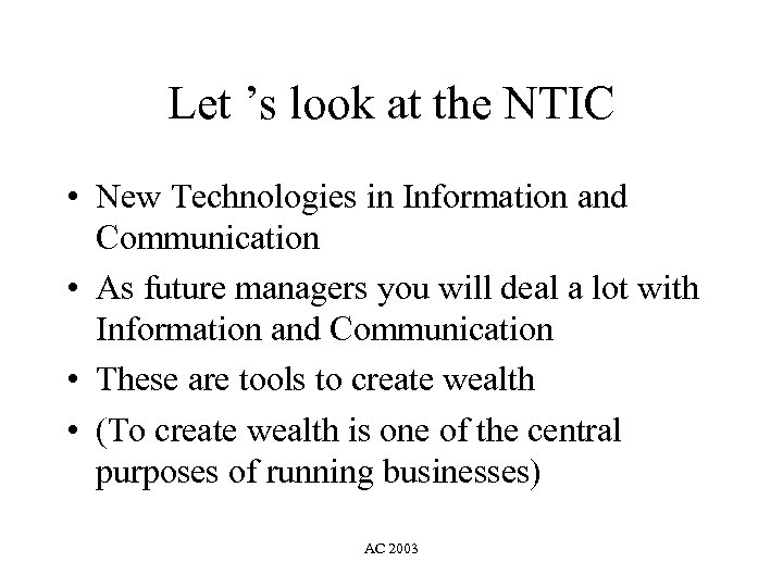 Let 's look at the NTIC • New Technologies in Information and Communication •