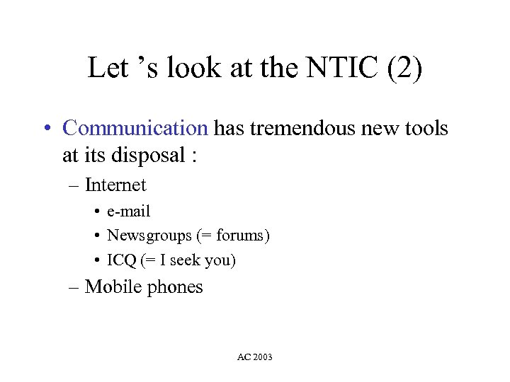 Let 's look at the NTIC (2) • Communication has tremendous new tools at