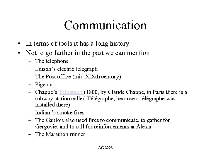 Communication • In terms of tools it has a long history • Not to