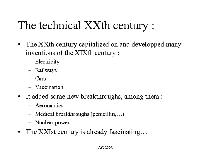 The technical XXth century : • The XXth century capitalized on and developped many