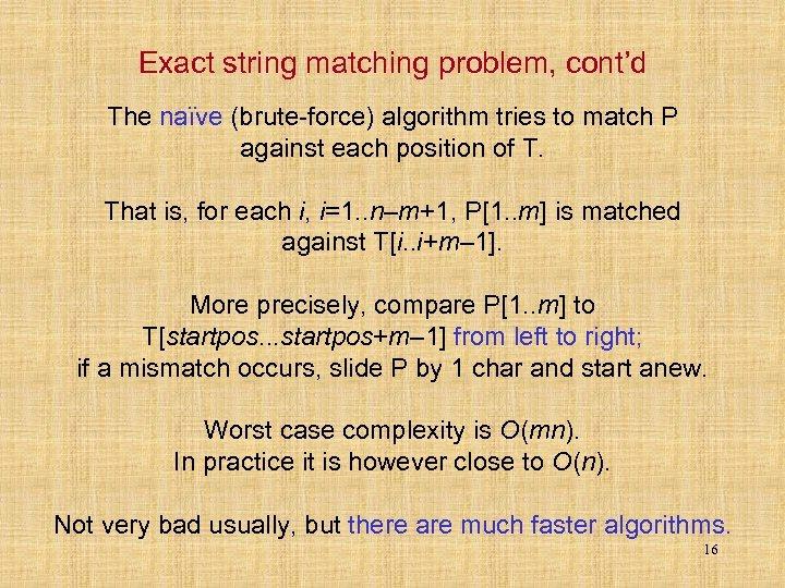 Exact string matching problem, cont'd The naïve (brute-force) algorithm tries to match P against