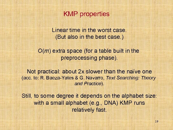 KMP properties Linear time in the worst case. (But also in the best case.