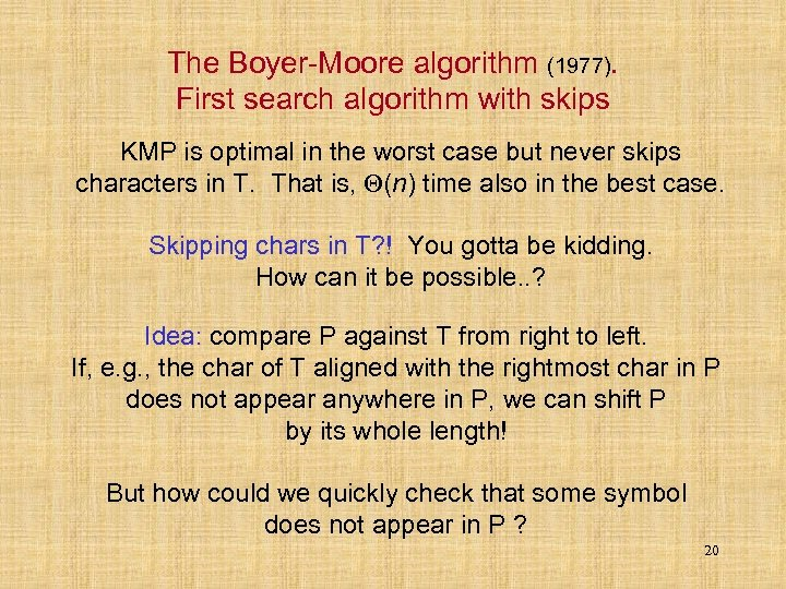 The Boyer-Moore algorithm (1977). First search algorithm with skips KMP is optimal in the