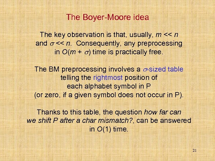 The Boyer-Moore idea The key observation is that, usually, m << n and <<
