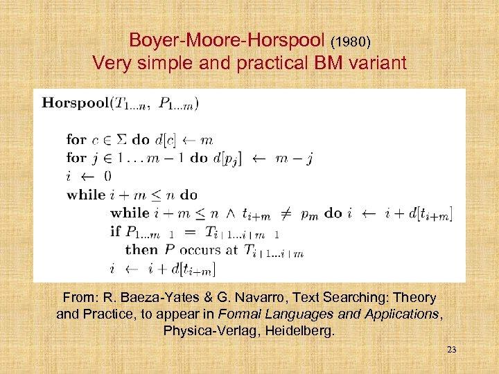 Boyer-Moore-Horspool (1980) Very simple and practical BM variant From: R. Baeza-Yates & G. Navarro,