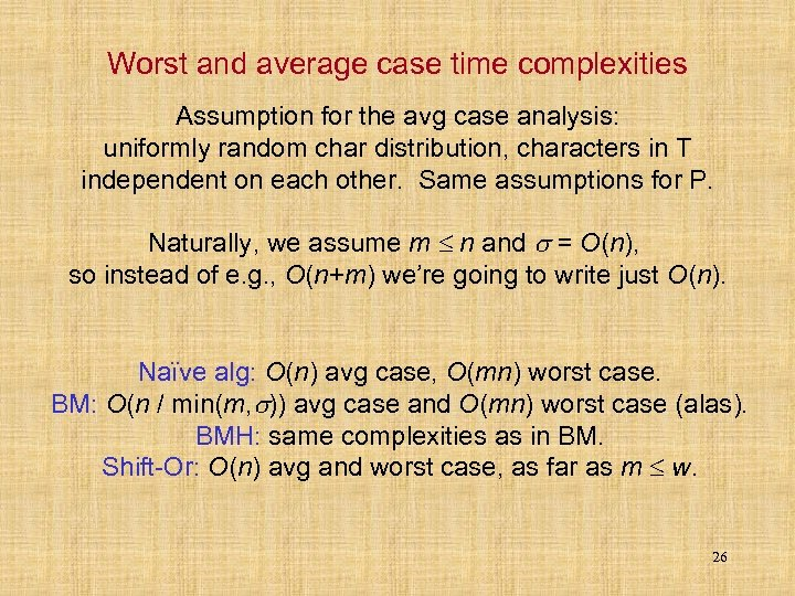 Worst and average case time complexities Assumption for the avg case analysis: uniformly random