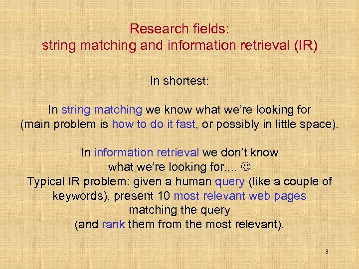 Research fields: string matching and information retrieval (IR) In shortest: In string matching we