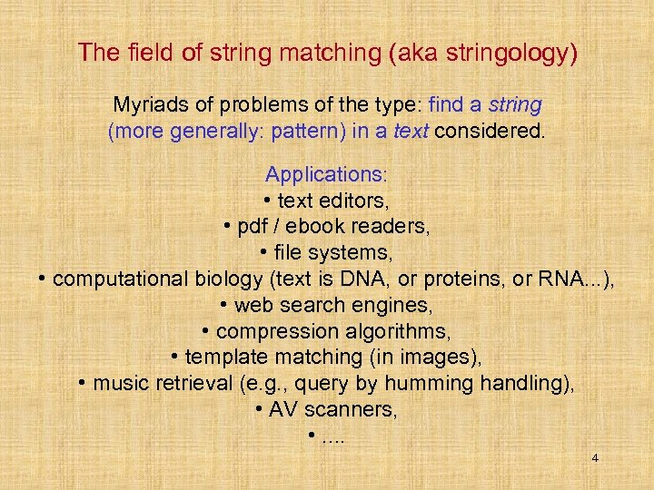 The field of string matching (aka stringology) Myriads of problems of the type: find