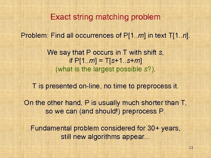 Exact string matching problem Problem: Find all occurrences of P[1. . m] in text