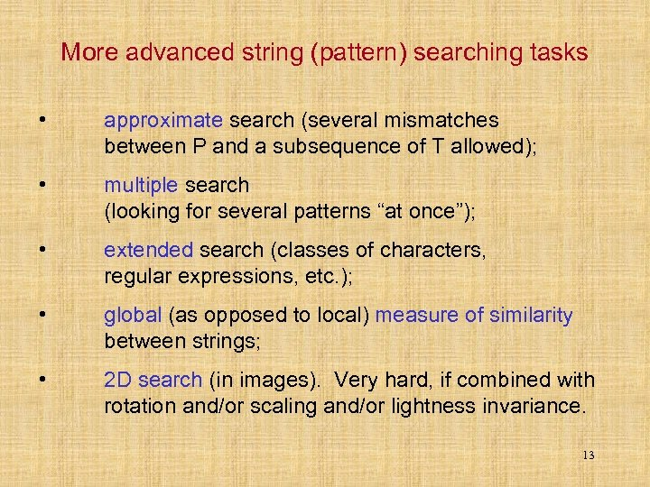 More advanced string (pattern) searching tasks • approximate search (several mismatches between P and