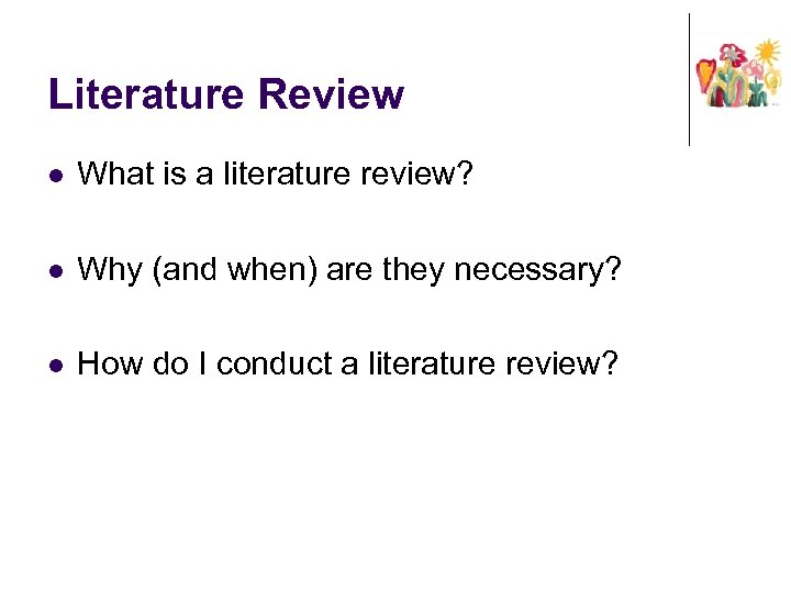 Literature Review l What is a literature review? l Why (and when) are they