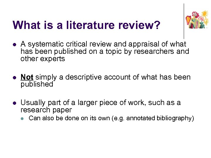 What is a literature review? l A systematic critical review and appraisal of what